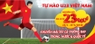 TỰ HÀO U23 VIỆT NAM - SĂN VÉ GIÁ 23,000D.